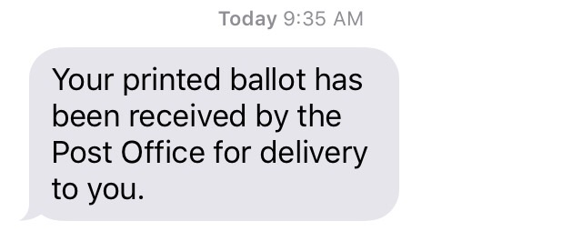 A text message notifying me that my ballot has been received by the Post Office.