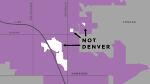 These areas in Denver are not Denver. Nor Aurora, nor Glendale.